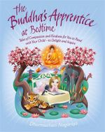 The Buddha's Apprentice at Bedtime : Tales of Compassion and Kindness for You to Read with Your Child  -  to Delight and Inspire - Dharmachari Nagaraja