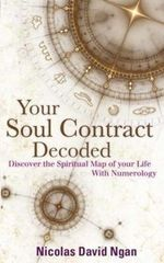 Your Soul Contract Decoded : Discovering the Spiritual Map of Your Life with Numerology - Nicolas David Ngan