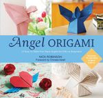 Angel Origami : 15 Paper Angels to Bring Peace, Joy and Healing into Your Life - Nick Robinson