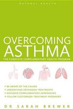 Overcoming Asthma : The Complete Complementary Health Program - Dr Sarah Brewer