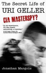 The Secret Life of Uri Geller : CIA Masterspy? - Jonathan Margolis