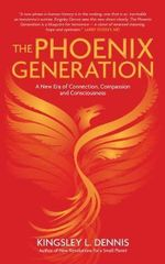 The Phoenix Generation : The Coming Quantum Renaissance and a New Revolutionary Era for Human Society - Kingsley L. Dennis