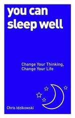 You Can Sleep Well : Change Your Thinking, Change Your Life - Christopher Idzikowski