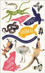 How to Find Your Spirit Animal : Connect with Your Animal Helper for Guidance, Strength and Healing - Carson David