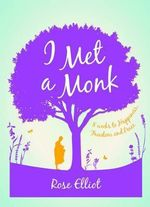 I Met a Monk : Eight Weeks to Love, Happiness and Freedom - Rose Elliot