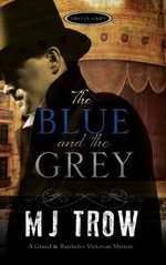 The Blue and the Grey : A Grand & Batchelor Victorian Mystery - M. J. Trow