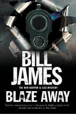 Blaze Away : A Harpur & Iles British Police Procedural - Bill James
