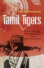 Tamil Tigers : Dialogue, Terrorism and Nationalism - Ram Manikkalingam