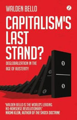 Capitalism's Last Stand : Deglobalization in the Age of Austerity - Walden Bello
