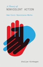 A Theory of Nonviolent Action : How Civil Resistance Works - Stellan Vinthagen