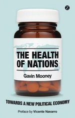 The Health of Nations : Towards a New Political Economy - Gavin Mooney