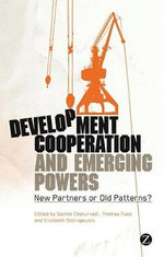 Development Cooperation and Emerging Powers : New Partners or Old Patterns - Sachin Chaturvedi