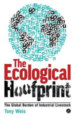 The Ecological Hoofprint : The Global Burden of Industrial Livestock - Tony Weis
