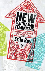 New South Asian Feminisms : Paradoxes and Possibilities