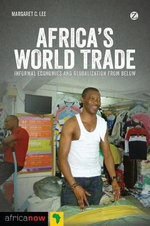 Africa's World Trade : Informal Economies and Globalization from Below - Margaret C. Lee