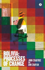 Bolivia : Processes of Change - John Crabtree