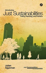 Introducing Just Sustainabilities : Policy, Planning and Practice - Julian Agyeman