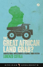 The Great African Land Grab? : Agricultural Investments and the Global Food System - Lorenzo Cotula