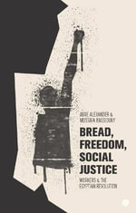 Bread, Freedom, Social Justice : Workers and the Egyptian Revolution - Anne Alexander