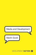 Media and Development : Development Matters - Scott Martin