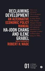 Reclaiming Development : An Alternative Economic Policy Manual - Ha-Joon Chang