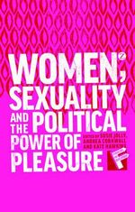 Women, Sexuality and the Political Power of Pleasure : Sex, Gender and Empowerment