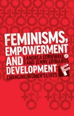 Feminisms, Empowerment and Development : Changing Women's Lives