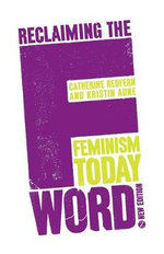 Reclaiming the F Word : The New Feminist Movement - Catherine Redfern
