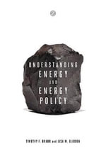 Understanding Energy and Energy Policy - Timothy F. Braun