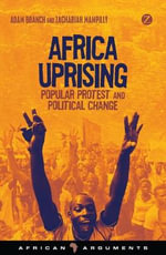 Africa Uprising : Popular Protest and Political Change - Adam Branch