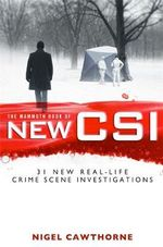 The Mammoth Book of New CSI : Forensic Science in Over Thirty Real-Life Crime Scene Investigations - Nigel Cawthorne
