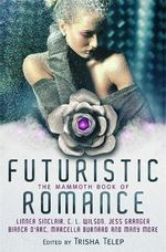 The Mammoth Book of Futuristic Romance : Mammoth Books