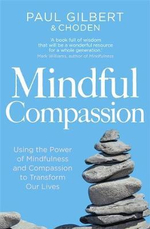 Mindful Compassion : At the Nexus of Culture, Consciousness, and Spirit... - Paul Gilbert