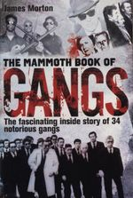 The Mammoth Book of Gangs : Mammoth Books - James Morton