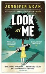 Look at Me : A Novel. Jennifer Egan - Jennifer Egan