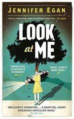 Look at Me : A Novel. Jennifer Egan - Jennifer Egan