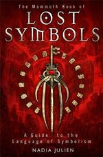 The Mammoth Book of Lost Symbols : A Dictionary of the Hidden Language of Symbolism - Nadia Julien