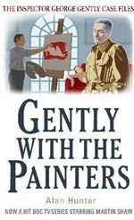 Gently With the Painters : The Inspector George Gently Case Files - Alan Hunter