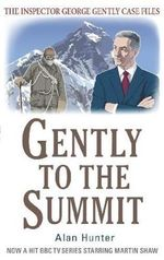 Gently to the Summit : The Inspector George Gently Case Files - Alan Hunter