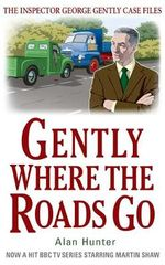 Gently Where the Roads Go - Alan Hunter