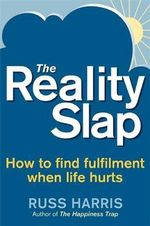 The Reality Slap : An Illustrated Guide on How to Stop Struggling and... - Dr. Russ Harris