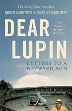 Dear Lupin... : Letters to a Wayward Son - Roger Mortimer