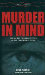 Murder in Mind : The Top Ten Criminal Puzzles Of The Twentieth Century - Kirk Wilson