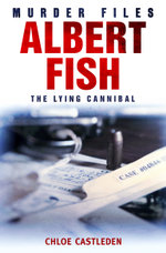 Albert Fish : The Lying Cannibal - Chloe Castleden