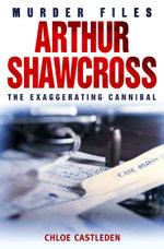 Arthur Shawcross : The Exaggerating Cannibal - Chloe Castleden