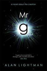 Mr g : A Novel About the Creation - Alan P. Lightman