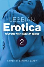 Lesbian Erotica, Volume 2 : Four new hot tales of desire - Barbara Cardy