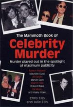The Mammoth Book of Celebrity Murders - Chris Ellis