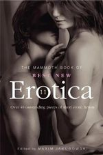 The Mammoth Book of Best New Erotica : Volume 11 : Over 40 Pieces of Outstanding Short Erotic Fiction - Maxim Jakubowski