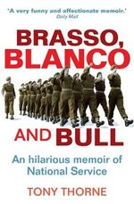 Brasso, Blanco & Bull : An Hilarious Memoire of the National Service - Tony Thorne